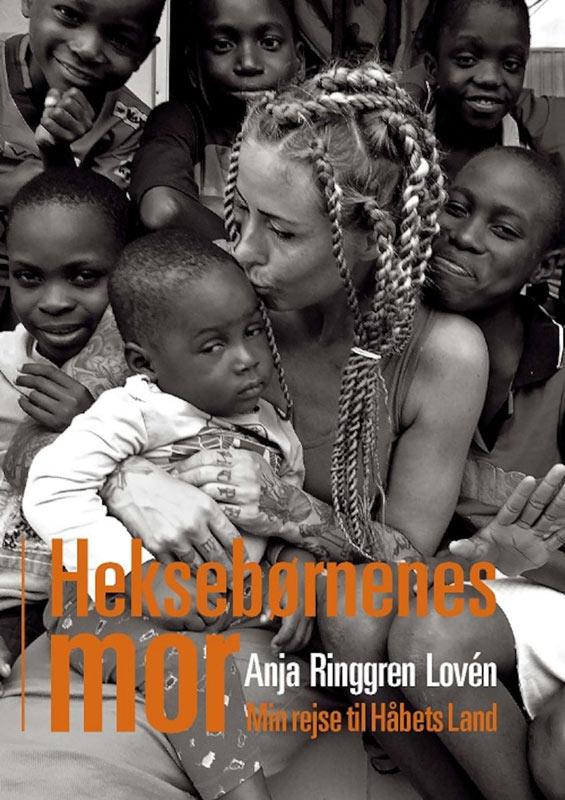Heksebørnenes mor - bogen om Anja Lovén, der forfulgte sin drøm og nu bor i Nigeria, hvor hun gør en kæmpe forskel for de såkaldte heksebørn